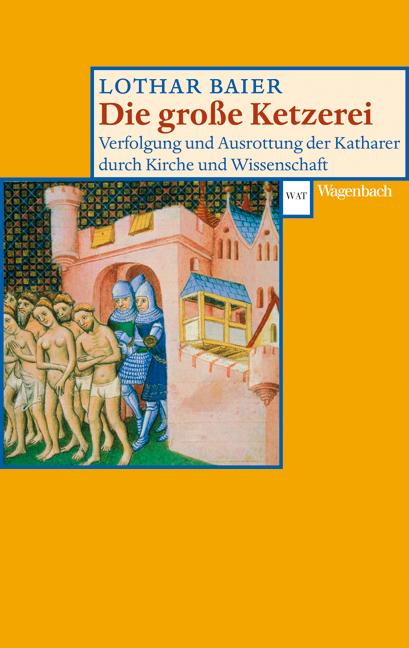 Die große Ketzerei. Verfolgung und Ausrottung der Katharer durch Kirche und Wissenschaft. - Lothar Baier