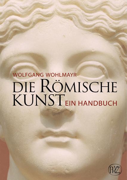 Die römische Kunst Ein Handbuch - Wolfgang Wohl...