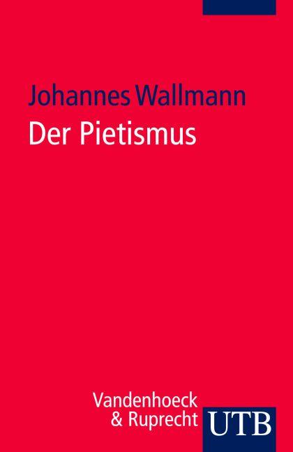 Der Pietismus: Ein Handbuch (Uni-Taschenbücher S) - Johannes Wallmann