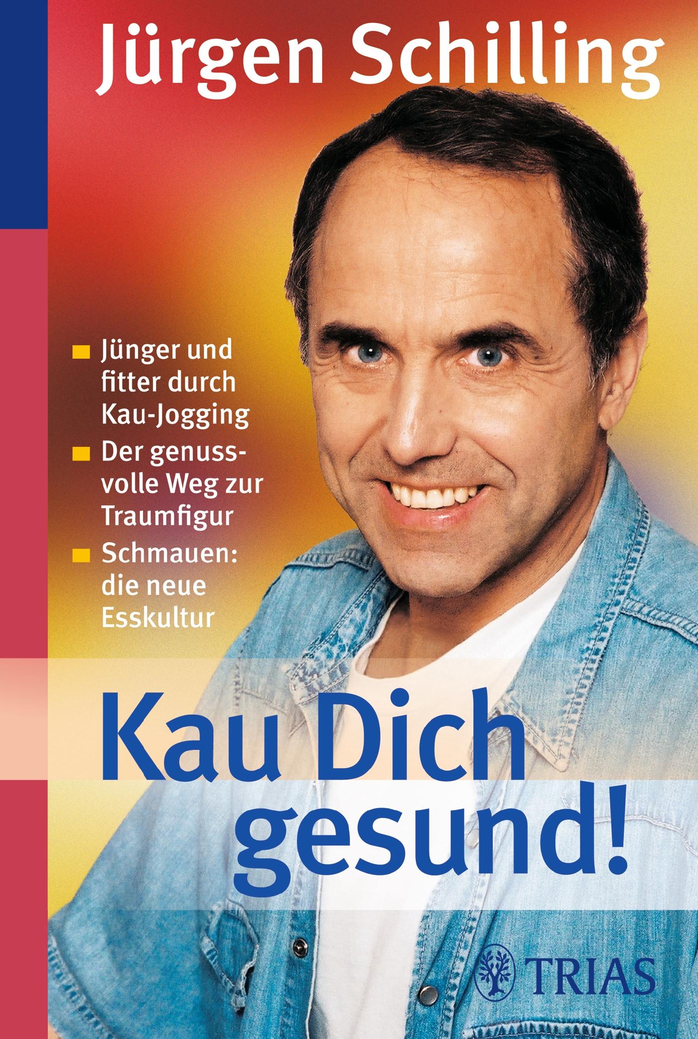 Kau Dich gesund!: Schlank und vital ohne Diät - Jürgen Schilling