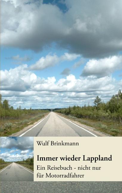 Immer wieder Lappland: Ein Reisebuch - nicht nur für Motorradfahrer - Wulf Brinkmann