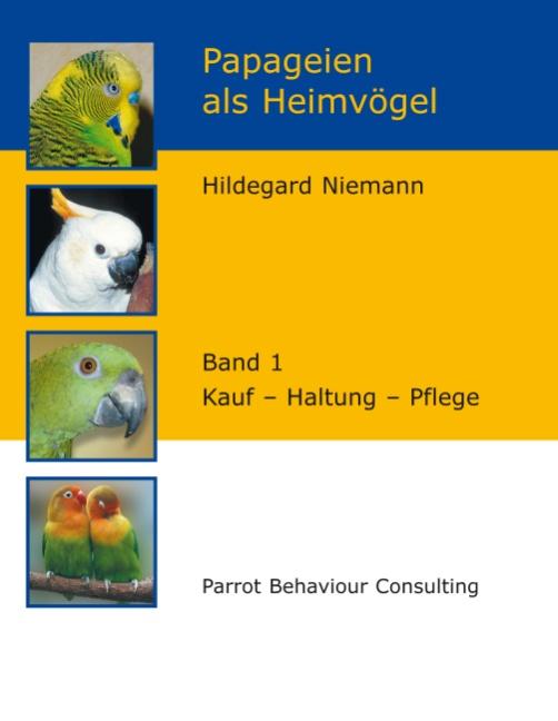 Papageien als Heimvögel. Band 1: Kauf - Haltung - Pflege - Hildegard Niemann