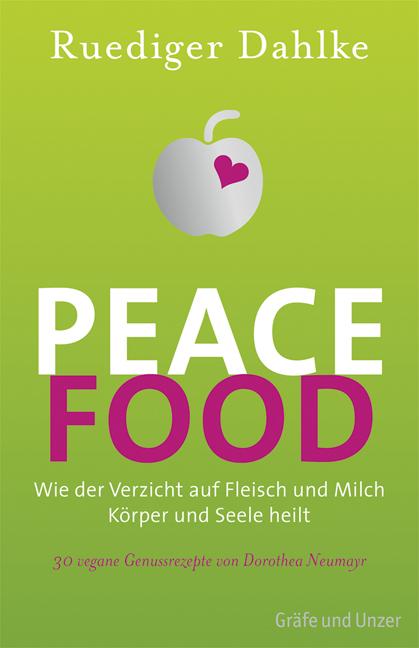 Peace Food: Wie der Verzicht auf Fleisch Körper und Seele heilt - Ruediger Dahlke
