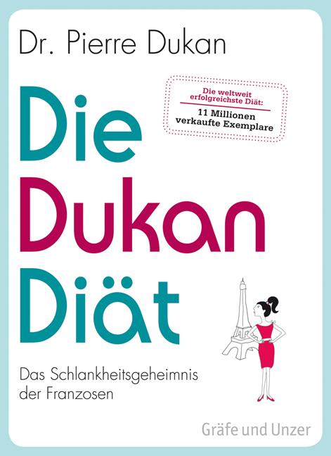 Die Dukan Diät: Das Schlankheitsgeheimnis der Franzosen - Pierre Dukan [6. Auflage 2013]