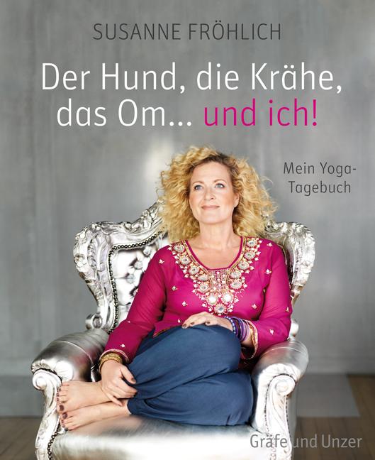 Der Hund, die Krähe, das Om... und ich!: Mein Yoga-Tagebuch - Susanne Fröhlich