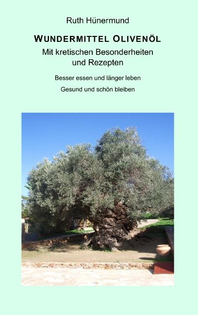 Wundermittel Olivenöl: Mit kretischen Besonderheiten und Rezepten - Besser essen und länger leben. Gesund und schön blei