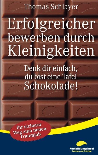 Denk dir einfach, du bist eine Tafel Schokolade...