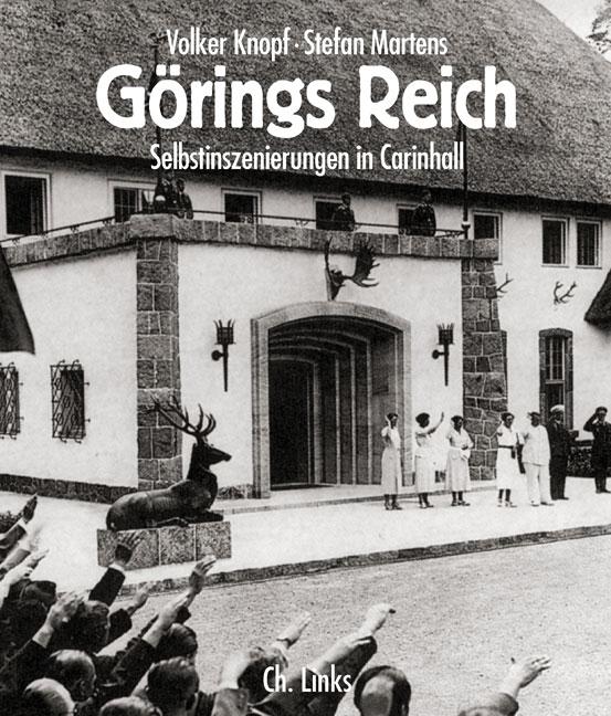 Görings Reich. Selbstinszenierungen in Carinhall - Volker Knopf