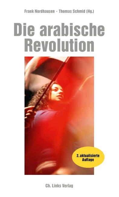 Die arabische Revolution: Demokratischer Aufbru...