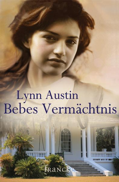 Bebes Vermächtnis - Lynn Austin