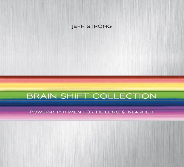 Brain Shift Collection: Power-Rhythmen für Heilung & Klarheit - Jeff Strong