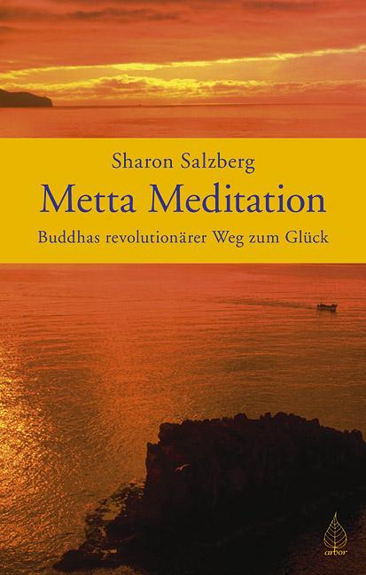 Metta Meditation - Buddhas revolutionärer Weg zum Glück. Geborgen im Sein. - Sharon Salzberg
