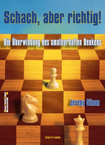 Schach, aber richtig!: Die Überwindung des amateurhaften Denkens - Jeremy Silman