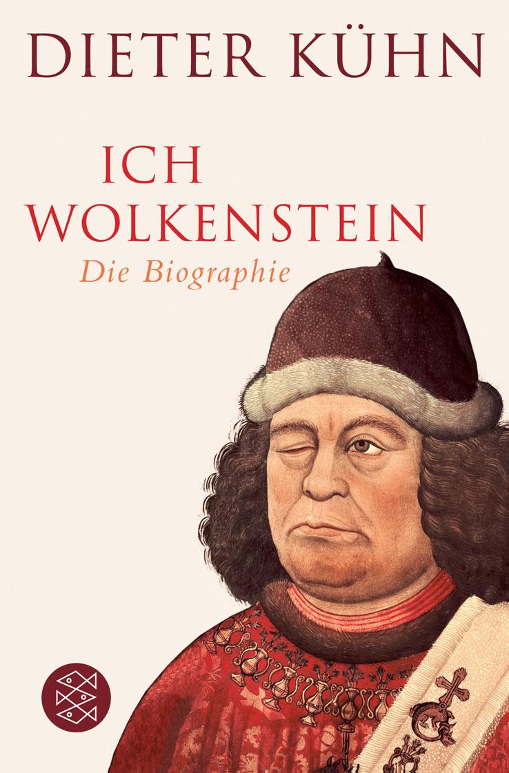 Ich Wolkenstein: Die Biographie - Dieter Kühn