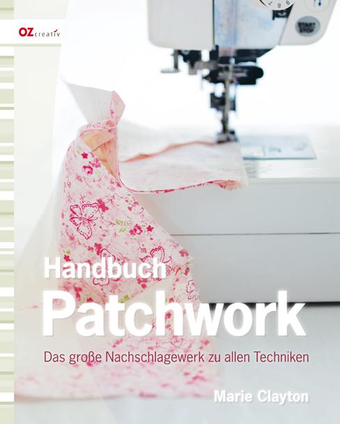 Handbuch Patchwork: Das große Nachschlagewerk zu allen Techniken - Marie Clayton
