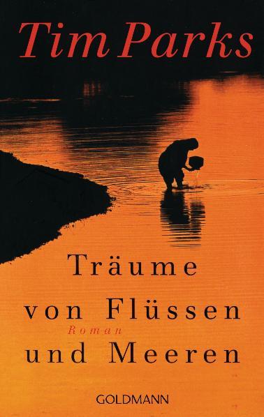 Träume von Flüssen und Meeren: Roman - Tim Parks