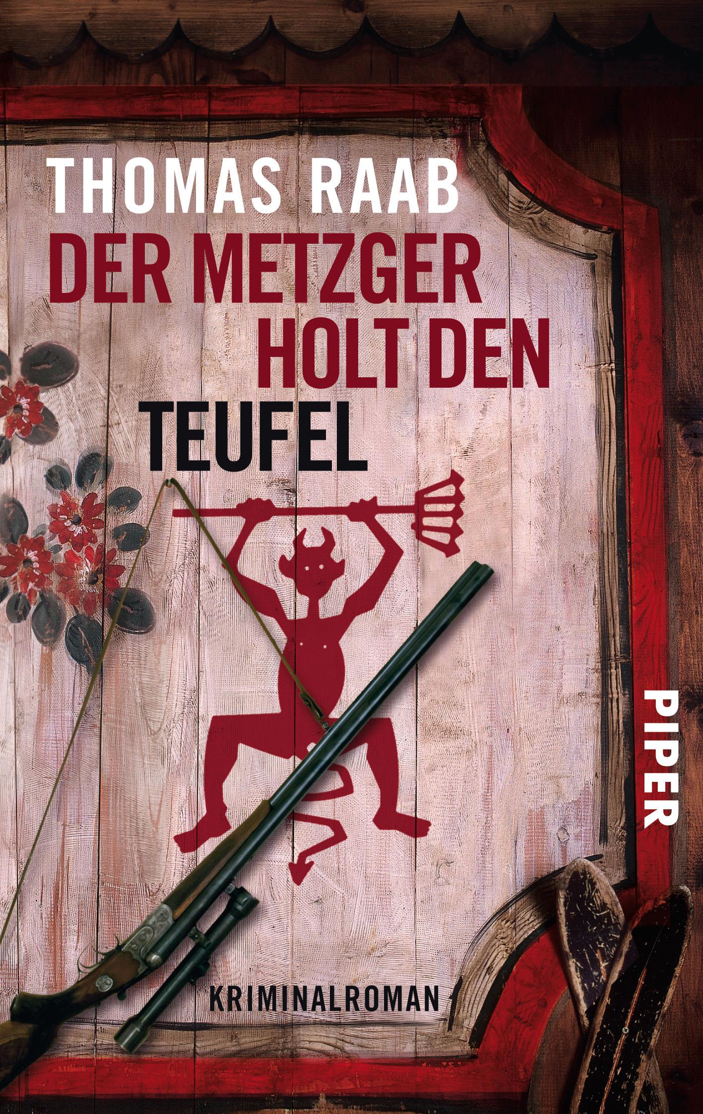 Der Metzger holt den Teufel: Kriminalroman - Thomas Raab