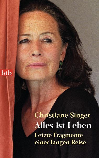 Alles ist Leben: Letzte Fragmente einer langen Reise - Christiane Singer