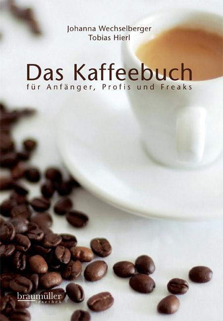 Das Kaffeebuch für Anfänger, Profis und Freaks ...