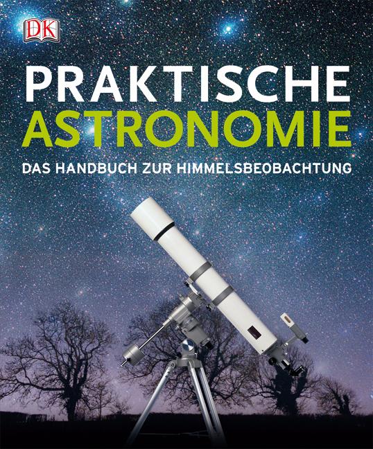 Praktische Astronomie: Das Handbuch zur Himmelsbeobachtung - Will Gater