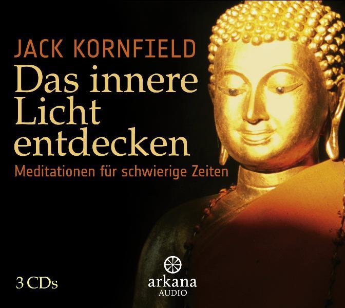 Das innere Licht entdecken: Meditationen für schwierige Zeiten - Jack Kornfield