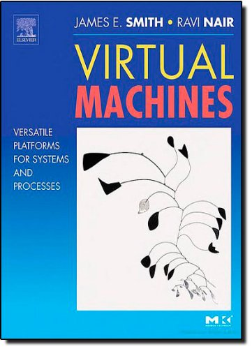 Virtual Machines. Versatile Platforms for Systems and Processes (The Morgan Kaufmann Series in Computer Architecture and