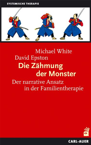Die Zähmung der Monster: Der narrative Ansatz in der Familientherapie - Michael White