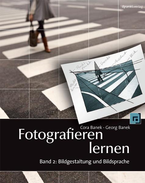 Fotografieren lernen: Band 2 - Bildgestaltung und Bildsprache - Cora Banek