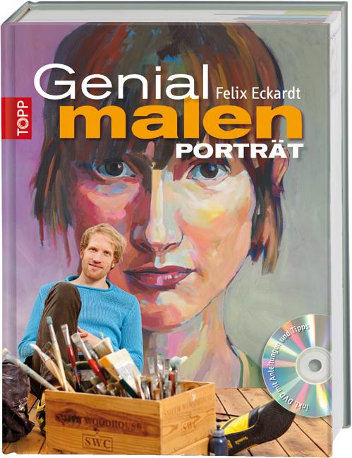 Genial malen - Porträt - Felix Eckardt [mit DVD]