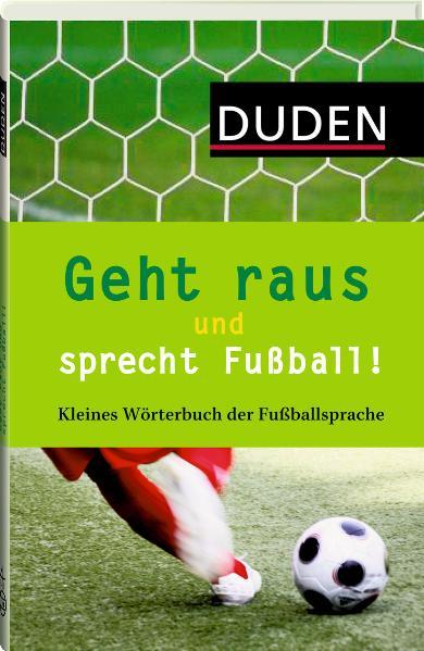Geht raus und sprecht Fußball!: Kleines Wörterb...