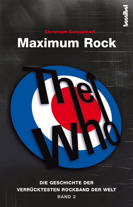 The Who - Maximum Rock: Die Geschichte der verr...