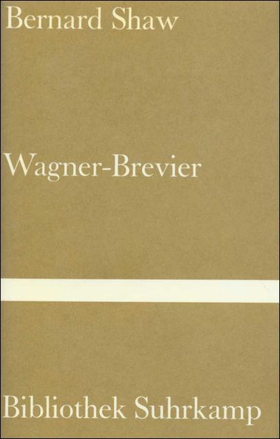 Ein Wagner-Brevier: Kommentar zum »Ring des Nibelungen« (Bibliothek Suhrkamp) - George Bernard Shaw