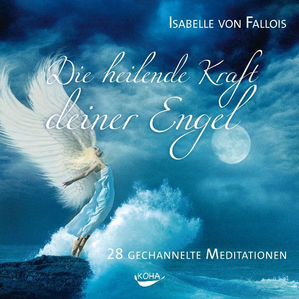 Die heilende Kraft deiner Engel: 28 gechannelte Meditationen - Isabelle Fallois