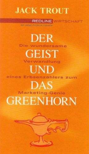 Der Geist und das Greenhorn: Die wundersame Verwandlung eines Erbsenzählers zum Marketing-Genie - Jack Trout