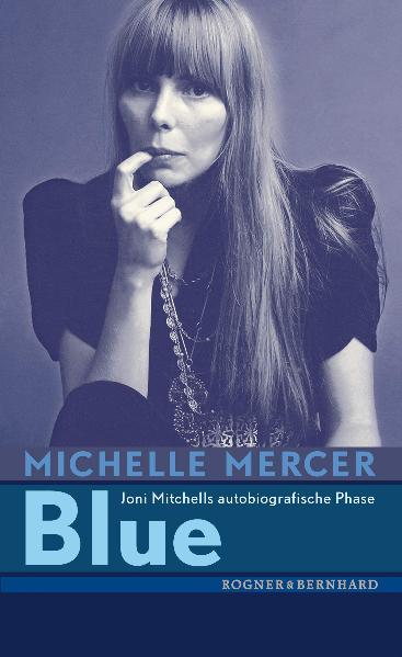 Blue: Joni Mitchells autobiografische Phase - Michelle Mercer