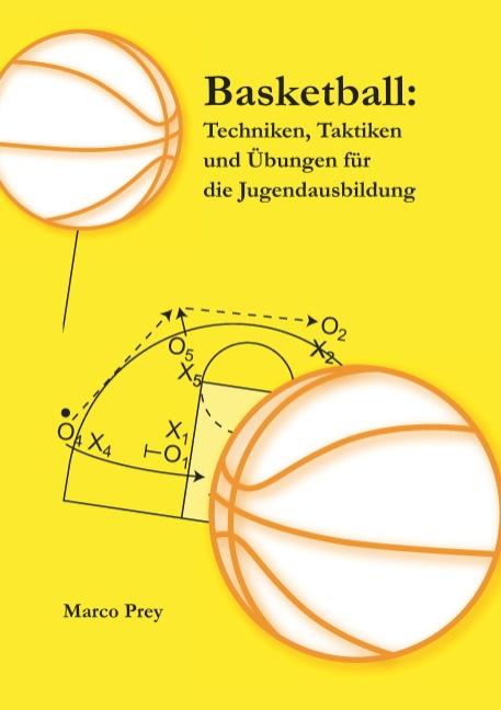 Basketball: Techniken, Taktiken und Übungen für die Jugendausbildung - Marco Prey
