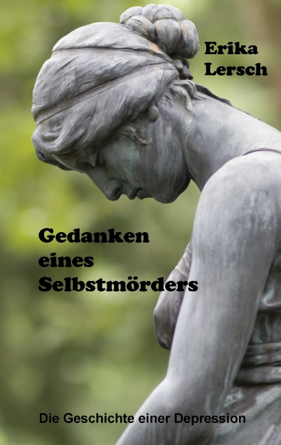 Gedanken eines Selbstmörders: Die Geschichte einer Depression - Erika Lersch