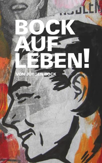 Bock auf Leben ! - Jürgen Bock