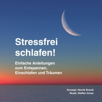 Stressfrei schlafen!: Einfache Anleitungen zum Entspannen, Einschlafen und Träumen - Henrik Brandt