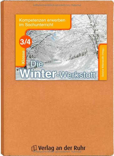 Die Winter-Werkstatt Klasse 3/4: Kompetenzen erwerben im Sachunterricht - Anja Göttlicher