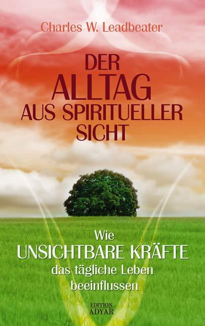Der Alltag aus spiritueller Sicht: Wie unsichtbare Kräfte das tägliche Leben beeinflussen - Charles W. Leadbeater