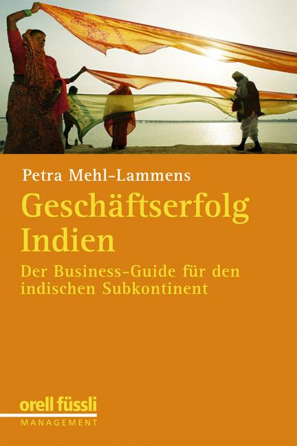 Geschäftserfolg in Indien: Der Business-Guide für den indischen Subkontinent - Petra Mehl-Lammens