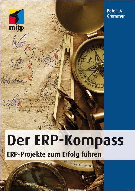 Der ERP - Kompass: ERP-Projekte zum Erfolg führ...