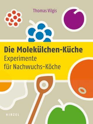 Die Molekülchen-Küche: Experimente für Nachwuchs-Köche - Thomas Vilgis