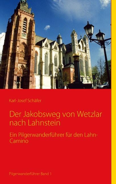 Der Jakobsweg von Wetzlar nach Lahnstein: Ein Pilgerwanderführer für den Lahn-Camino - Karl-Josef Schäfer