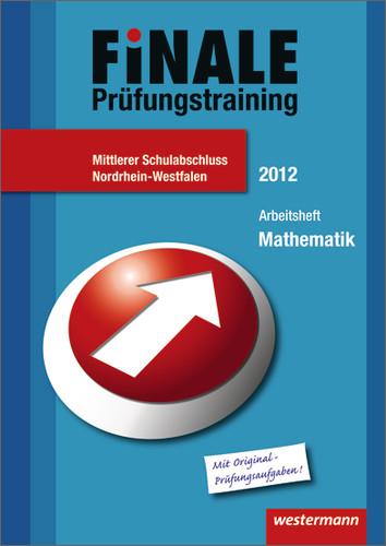 Finale - Prüfungstraining Mittlerer Schulabschluss Nordrhein-Westfalen: Arbeitsheft Mathematik 2012 mit Lösungsheft - Bernhard Humpert