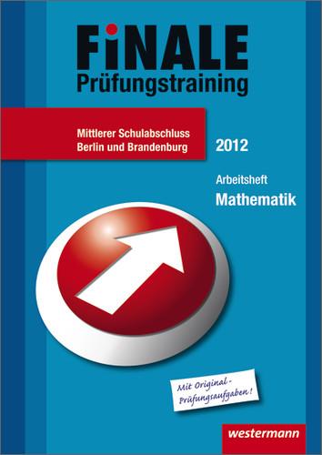 Finale - Prüfungstraining Mittlerer Schulabschluss Berlin: Arbeitsheft Mathematik 2012 mit Lösungsheft - Bernhard Humpert