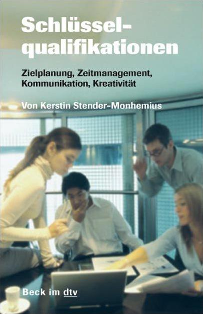 Schlüsselqualifikationen: Zielplanung, Zeitmanagement, Kommunikation, Kreativität - Kerstin Stender-Monhemius