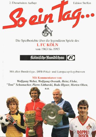 So ein Tag . . ., Die Spielberichte über die legendären Spiele des 1. FC Köln von 1963 bis 1993 - Frank Steffan