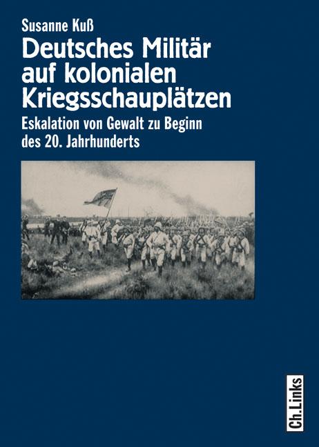 Deutsches Militär auf kolonialen Kriegsschauplätzen: Eskalation von Gewalt zu Beginn des 20. Jahrhunderts - Susanne Kuß